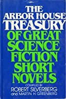 The Arbor House Treasury of Great Science Fiction Short Novels 0877952957 Book Cover