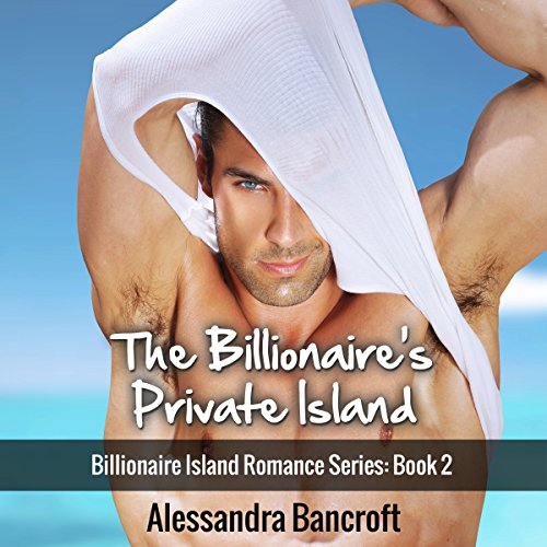 Billionaire Romance: The Billionaire's Private Island audiobook cover art