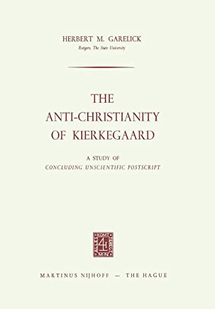 The Anti-christianity of Kierkegaard: A Study of Concluding Unscientific Postscript