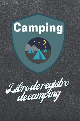 Libro de registro de camping: El libro de registro único para los días más bonitos del año. Como un diario, el diario le acompaña en su viaje con la ... Cuaderno, cuaderno de bitácora, diario