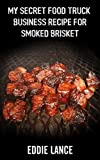 MY SECRET FOOD TRUCK RECIPE FOR SMOKED BRISKET: includes my famous BBQ RUB recipe and an explanation on what WOOD to use