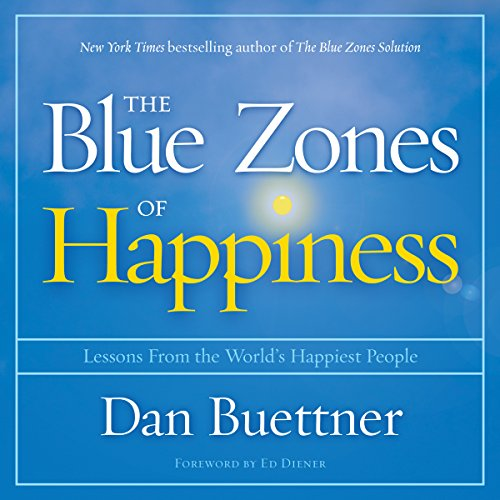 The Blue Zones of Happiness     Lessons from the World's Happiest People              Written by:                                                                                                                                 Dan Buettner,                                                                                        Ed Diener                               Narrated by:                                                                                                                                 Patrick Lawlor,                                                                                        Dan Buettner                      Length: 9 hrs and 10 mins     6 ratings     Overall 5.0