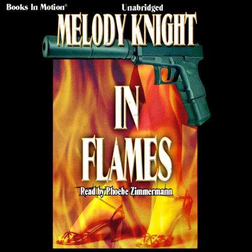 In Flames                   By:                                                                                                                                 Melody Knight                               Narrated by:                                                                                                                                 Phoebe Zimmerman                      Length: 5 hrs and 53 mins     1 rating     Overall 2.0