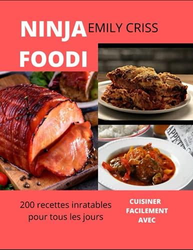 CUISINER FACILEMENT AVEC NINJA FOODI: 200 recettes inratables pour tous les jours