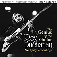 The Genius of Guitar - His Early Recordings by Roy Buchanan