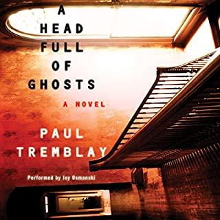 A Head Full of Ghosts                   By:                                                                                                                                 Paul Tremblay                               Narrated by:                                                                                                                                 Joy Osmanski                      Length: 8 hrs and 49 mins     2,463 ratings     Overall 4.1