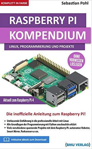 Raspberry Pi Kompendium: Linux, Programmierung und Projekte: Die inoffizielle Anleitung zum Raspberry Pi