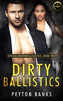 Dirty Ballistics (Special Weapons & Tactics Book 2) by [Peyton Banks]