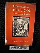 Rebecca Latimer Felton: Nine Stormy Decades