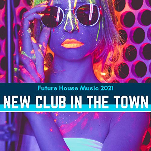 New Club In The Town - Future House Music 2021