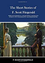 The Short  Stories Of  F. Scott Fitzgerald: This Wonderful Collection Contains Forty-Two Sparkling Masterpieces.