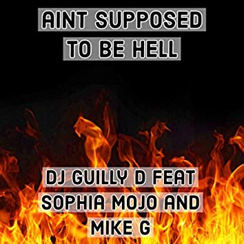 aint supposed to be hell