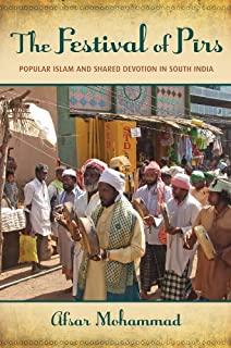 The Festival of Pirs: Popular Islam and Shared Devotion in South India (English Edition)