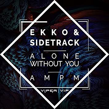 Alone Without You / AM PM