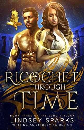 Ricochet Through Time: An Egyptian Mythology Time Travel Romance (Echo Trilogy Book 3)