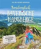 Familienglück Bayerische Hausberge. 100 erlebnisreiche Wanderungen und Ausflüge für die ganze Familie. Je 10 kindgerechte Wander- und 10 ... und Ausflüge für die gemeinsame Zeit