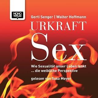 Urkraft Sex: Wie Sexualität unser Leben lenkt... die weibliche Perspektive Titelbild