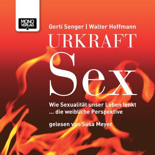 Urkraft Sex: Wie Sexualität unser Leben lenkt... die weibliche Perspektive cover art