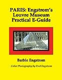 PARIS: Engstrom's Louvre Museum Practical E-Guide (PARIS: Engstrom's Louvre Museum Series One For the General Public Book 1) (English Edition)
