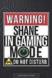 Shane: Warning Shane In Gaming Mode - Shane Name Custom Gift Planner Calendar Notebook Journal