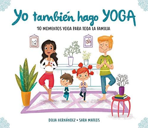 YO TAMBIEN HAGO YOGA: 10 momentos yoga para toda la familia