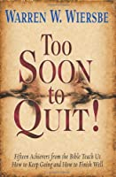 Too Soon to Quit!