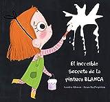 EL INCREÍBLE SECRETO DE LA PINTURA BLANCA (INFANTIL)