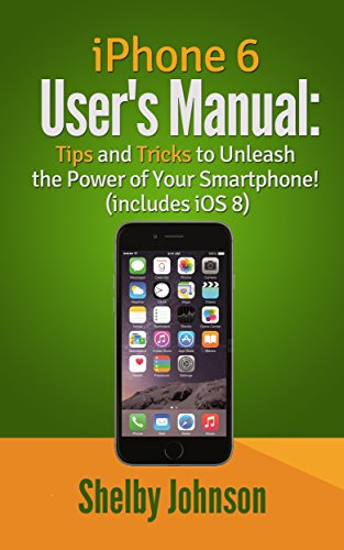 iPhone 6 Users Manual: Tips & Tricks to Unleash the Power of Your ...