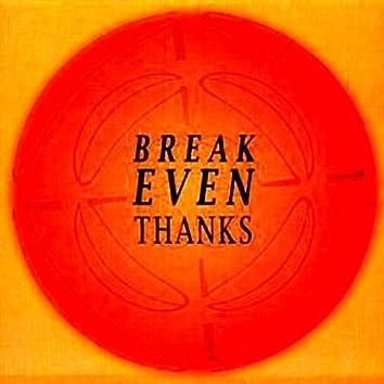 Break Even: Thanks