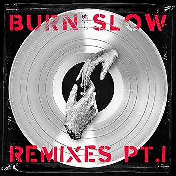 BURN SLOW REMIXES PT. I