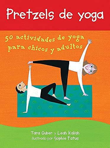 Pretzels de Yoga: 50 Actividades de Yoga Para Chicos Y Adultos