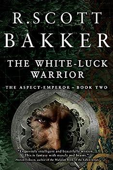 The White Luck Warrior by R. Scott Bakker