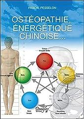 Ostéopathie, énergétique chinoise... de Pascal Pesselon