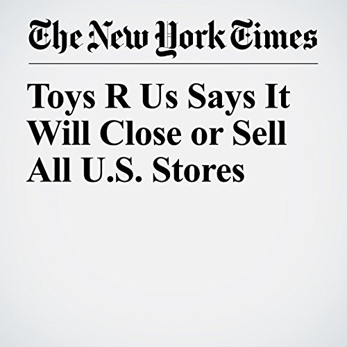 Toys R Us Says It Will Close or Sell All U.S. Stores copertina