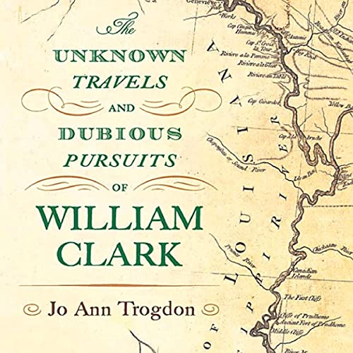 The Unknown Travels and Dubious Pursuits of William Clark cover art