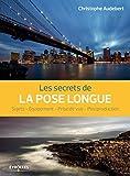 Les secrets de la pose longue - Sujets - Equipement - Prise de vue - Postproduction