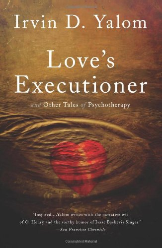 Love's Executioner: & Other Tales of Psychotherapy (Basic Books)