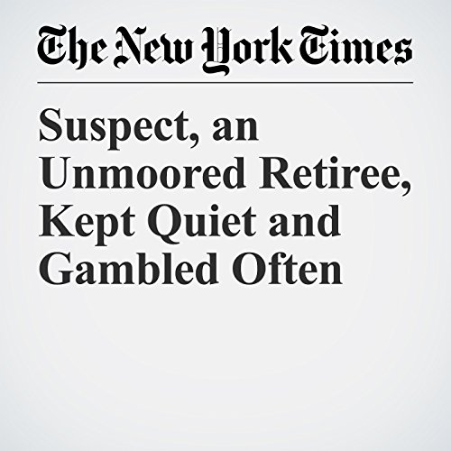 Suspect, an Unmoored Retiree, Kept Quiet and Gambled Often copertina