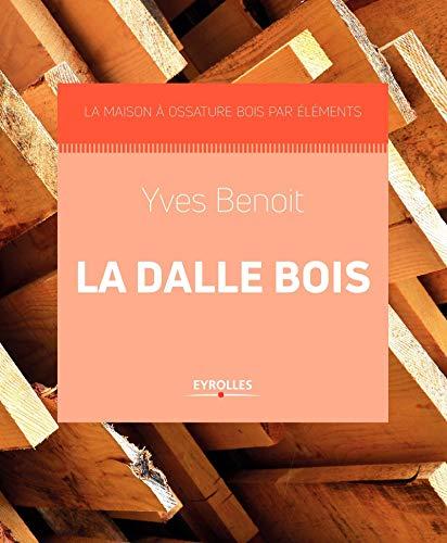La dalle bois: La maison à ossature bois par éléments
