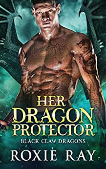 Her Dragon Protector (Black Claw Dragons Book 2) by [Roxie Ray]