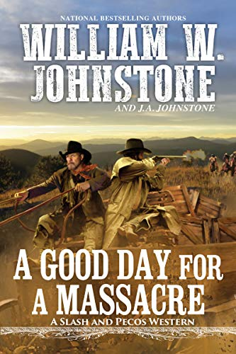 Compare Textbook Prices for A Good Day for a Massacre A Slash and Pecos Western  ISBN 9780786043781 by Johnstone, William W.,Johnstone, J.A.