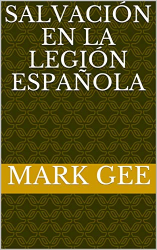 Salvación en la Legión Española eBook: Gee, Mark, Martinez, Paola: Amazon.es: Tienda Kindle