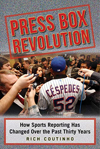 Compare Textbook Prices for Press Box Revolution: How Sports Reporting Has Changed Over the Past Thirty Years  ISBN 9781613219850 by Coutinho, Rich