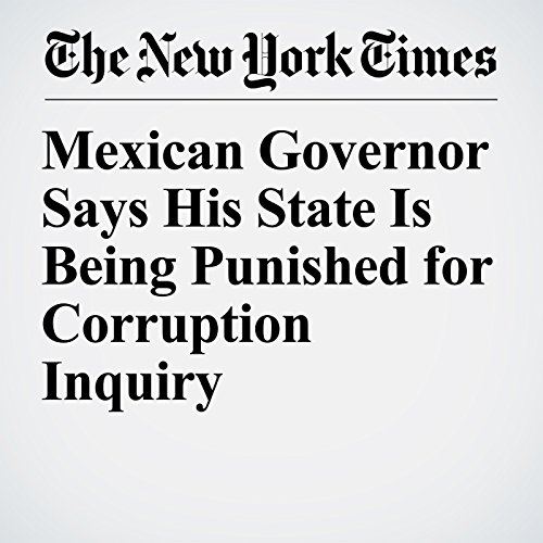 Mexican Governor Says His State Is Being Punished for Corruption Inquiry copertina