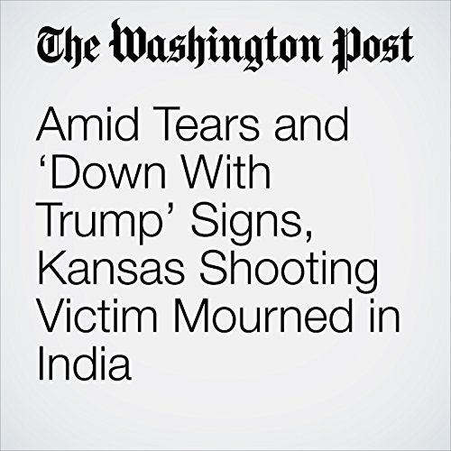 Amid Tears and 'Down With Trump' Signs, Kansas Shooting Victim Mourned in India copertina
