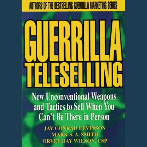 Guerrilla Teleselling     Weapons and Tactics to Sell When You Can't Be There in Person              By:                                                                                                                                 Jay Conrad Levinson,                                                                                        Mark S. A. Smith,                                                                                        Orvel Ray Wilson                               Narrated by:                                                                                                                                 Edward Lewis                      Length: 7 hrs and 43 mins     13 ratings     Overall 3.2