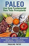 PALEO : Una Guía Fundamental Para Todo Principiante: Dieta Paleo – Beneficios – Recetas – Alimentos – Adelgazar – Ejercicios – Enfermedades Autoinmunes