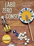 Labo zéro conso - Réalisez vous-même vos produits cosmétiques et ménagers