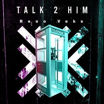 Talk 2 Him