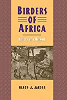 Birders of Africa: History of a Network (Yale Agrarian Studies Series)